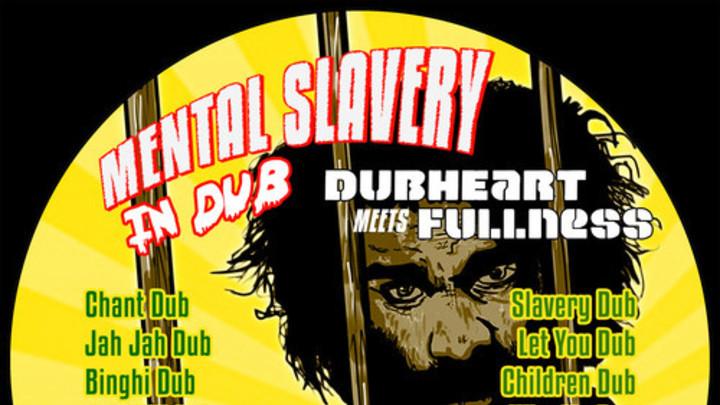 Mental Slavery In Dub - Dubheart Meets Fullness [4/25/2014]