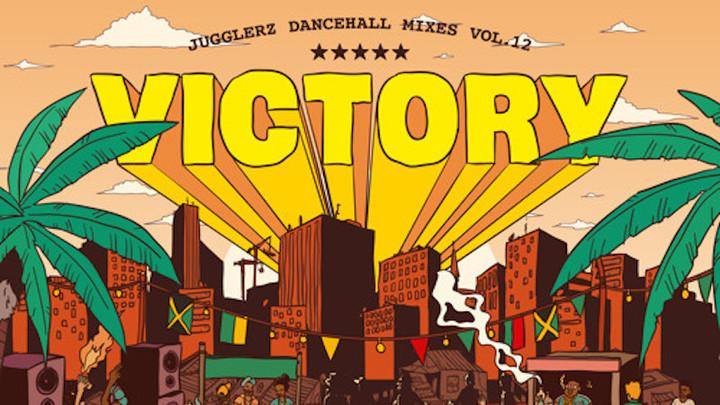 Jugglerz - Victory (Dancehall Mixes Vol.12) [6/21/2017]