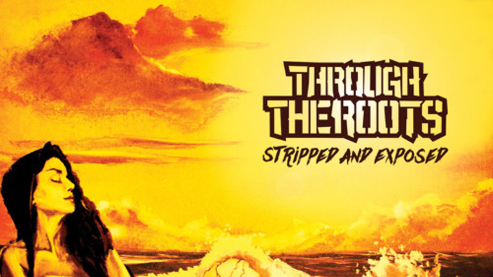 Through The Roots - Stripped and Exposed EP [4/28/2015]