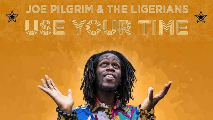 Joe Pilgrim & The Ligerians - Use Your Time [2/21/2018]