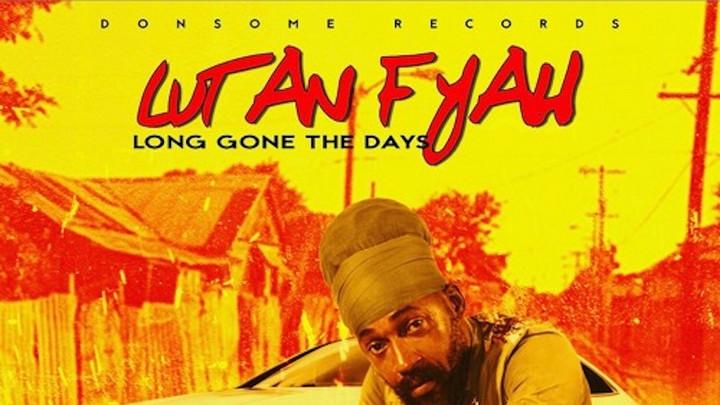 Lutan Fyah - Long Gone The Days [2/5/2021]
