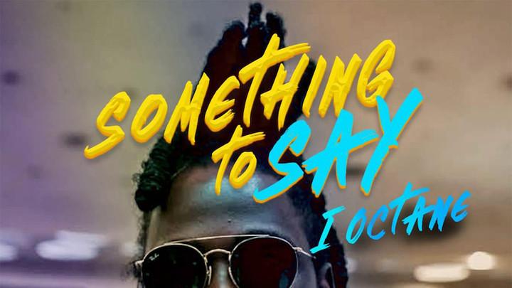 I Octane - Something To Say [2/22/2019]