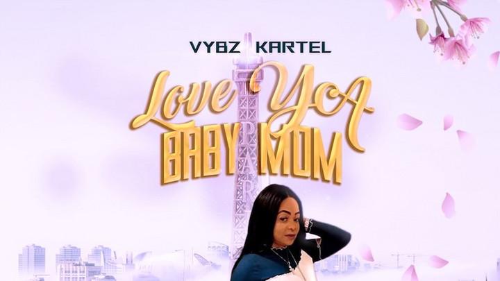 Vybz Kartel - Love YA Babymom [4/30/2021]