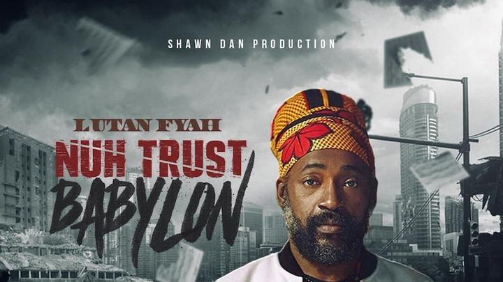Lutan Fyah - Nuh Trust Babylon [9/4/2020]