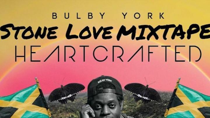 Bulby York - Heartcrafted (Stone Love Mixtape) [10/28/2020]