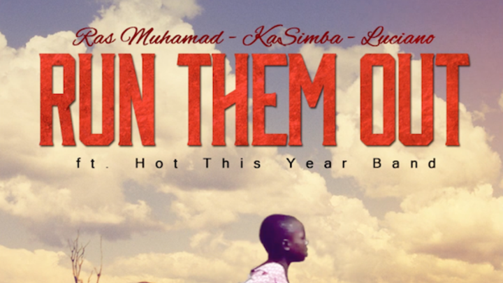 Ras Muhamad & Kasimba feat. Luciano - Run Them Out [10/9/2016]