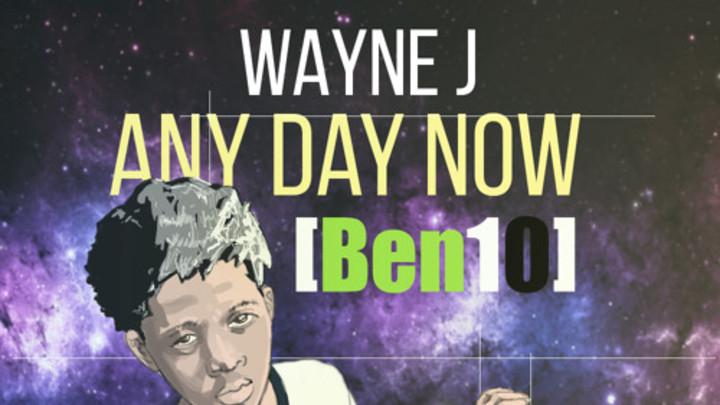 Wayne J - Any Day Now (Ben10) [4/23/2015]