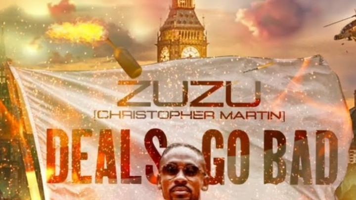 Zuzu (Christopher Martin) - Deals Go Bad [5/19/2020]