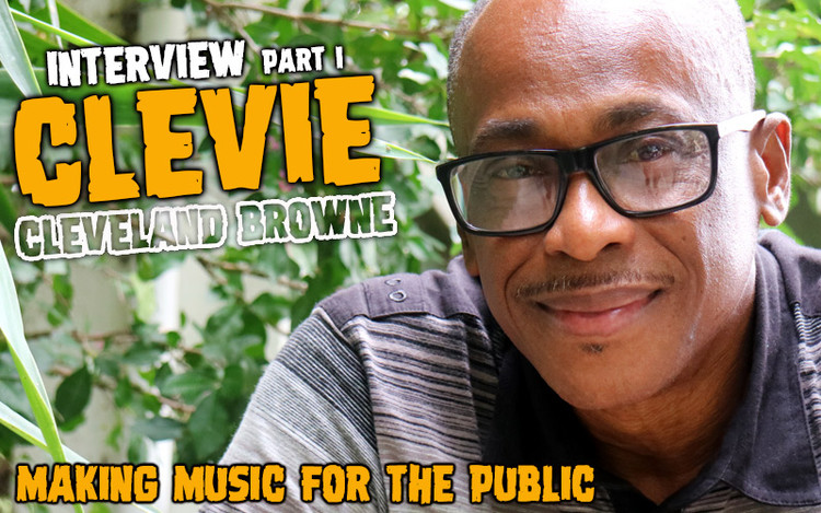 Interview with Cleveland 'Clevie' Browne - Making Music For The Public