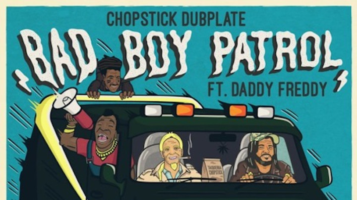 Chopstick Dubplate feat. Daddy Freddy - Badboy Patrol [10/3/2016]