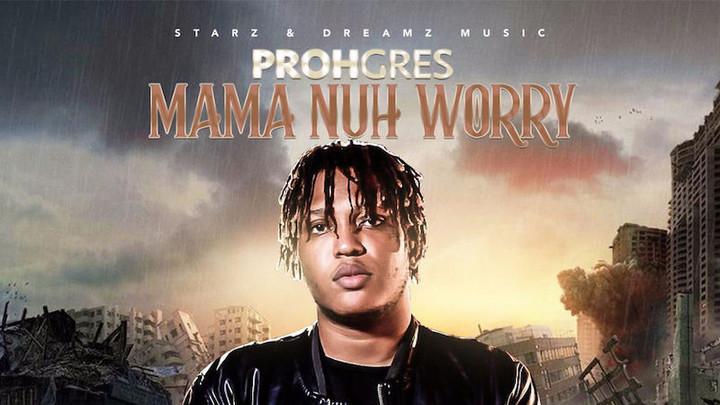 Prohgres - Mama Nuh Worry [1/10/2019]