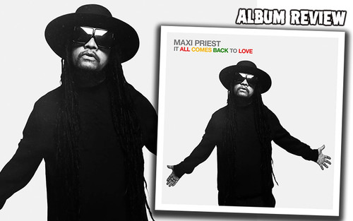 Album Review: Maxi Priest - It All Comes Back To Love