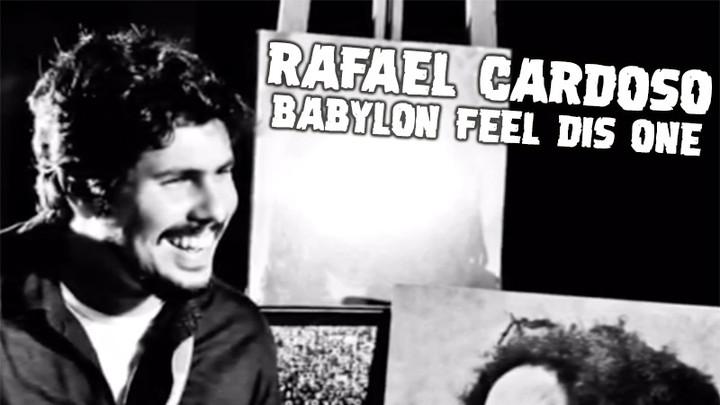 Rafael Cardoso - Babylon Feel Dis One [2/13/2019]