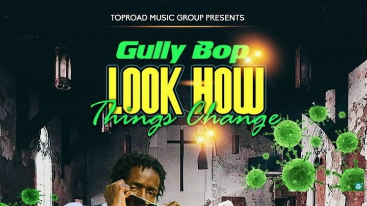 Gully Bop - Look How Things Change [4/15/2020]