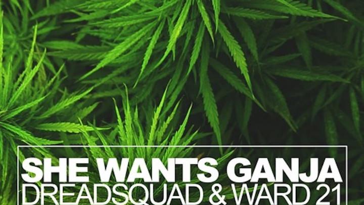 Dreadsquad feat. Ward 21 (Kunley Da Kulprit) - She Wants Ganja [12/6/2017]