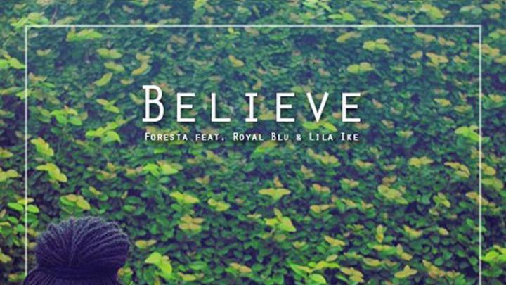 Foresta feat. Royal Blu & Lila Ike - Believe [8/24/2016]