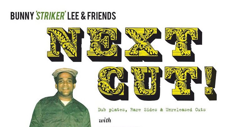 Bunny Striker Lee & Friends: Next Cut! Dub Plates, Rare Sides & Unreleased Cuts [7/10/2015]