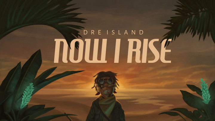 Dre Island - Now I Rise (Full Album) [5/29/2020]