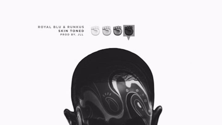Royal Blu & Runkus - Skin Toned [1/29/2017]