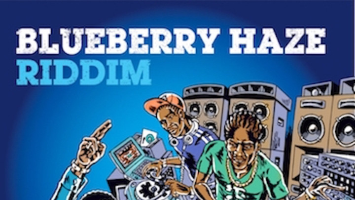 Blueberry Haze Riddim Megamix [3/10/2016]