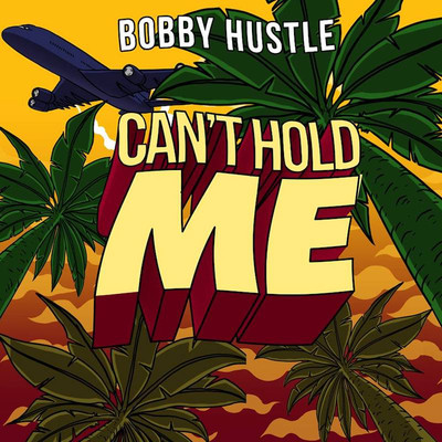 Bobby Hustle - Can't Hold Me EP
