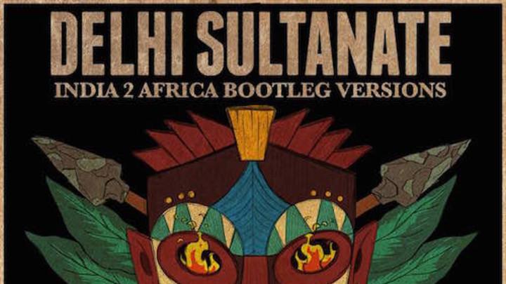 Dehli Sultanate - India-2-Africa (Bootleg Versions) [8/12/2015]