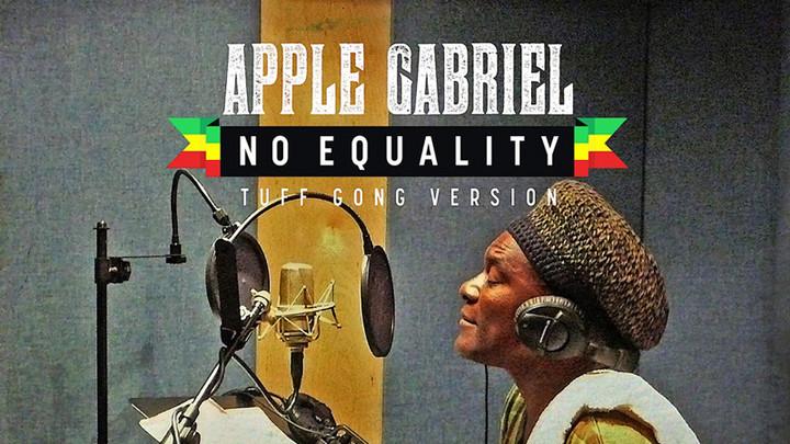Apple Gabriel - No Equality (Tuff Gong Version) [3/23/2021]