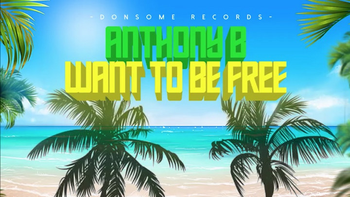 Anthony B - Want To Be Free [9/10/2021]