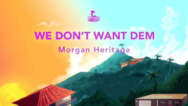 Morgan Heritage - We Don't Want Dem [2/20/2019]