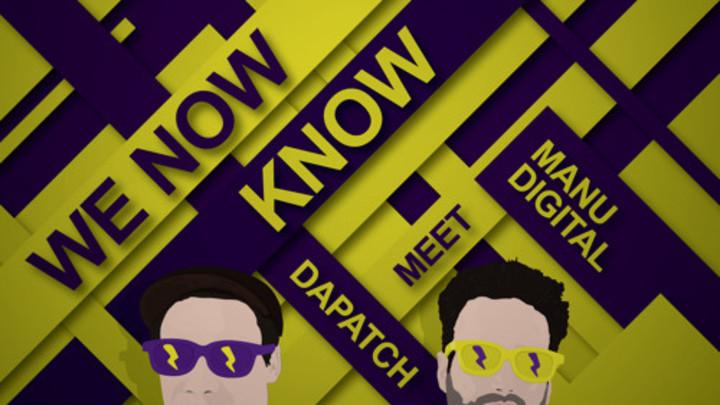 ManuDigital Meet Dapatch - We Now Know [3/11/2015]