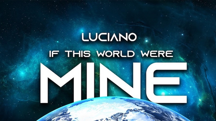 Luciano - If This World Were Mine [5/28/2021]