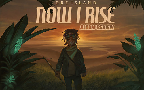 Album Review: Dre Island - Now I Rise