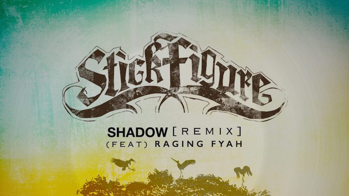 Stick Figure - Shadow (Raging Fyah Remix) [8/10/2016]