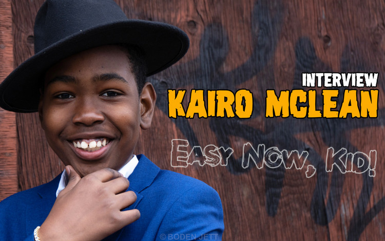 Easy Now, Kid! Interview with 12 Year Old Kairo McLean