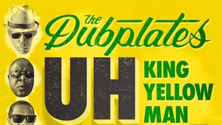 The Dubplates feat. King Yellowman, Papa Robbie, Daddy Brady & Big Hair - Uh Huh! [5/25/2017]