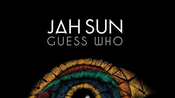 Jah Sun - Guess Who [3/10/2017]