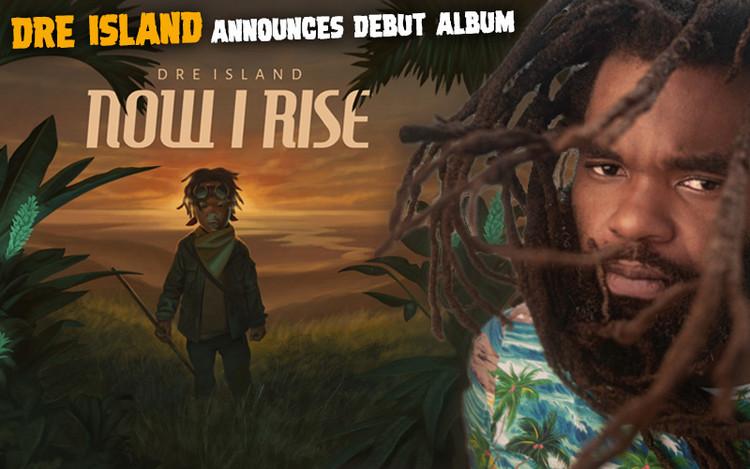 Now I Rise - Dre Island Announces Debut Album