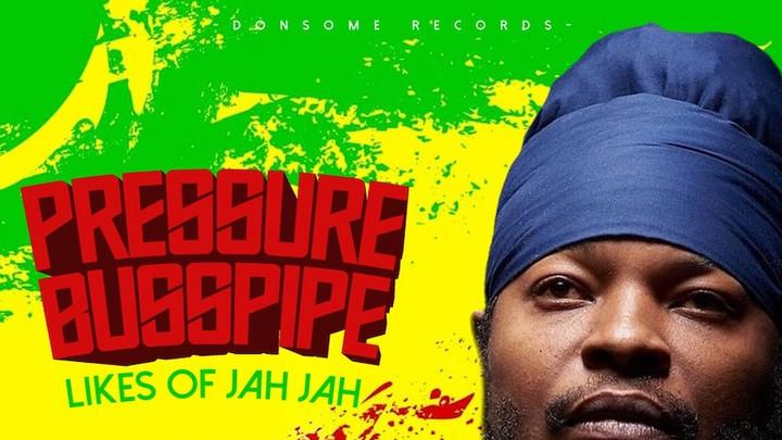 Pressure Busspipe - Likes Of Jah Jah [9/10/2021]