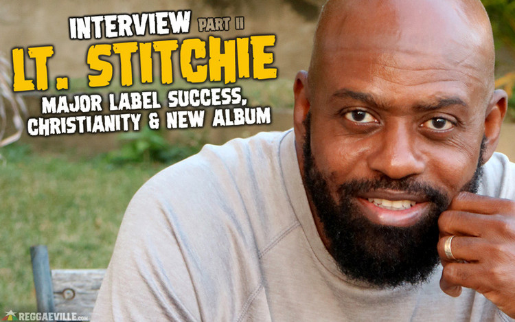 Lt. Stitchie Interview - Major Label Success, Return to Dancehall, Christianity & New Album