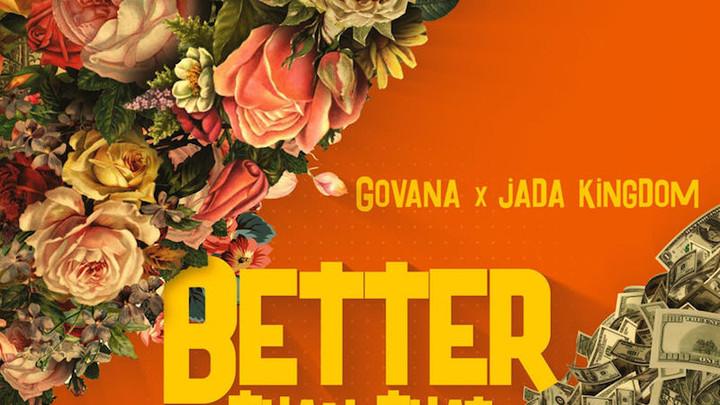 Govana & Jada Kingdom - Better Than That [4/26/2018]
