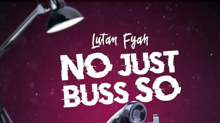 Lutan Fyah - No Just Buss So [4/30/2021]