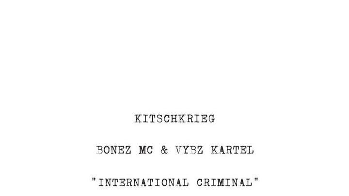 Kitschkrieg feat. Bonez MC & Vybz Kartel - International Criminal [7/24/2020]