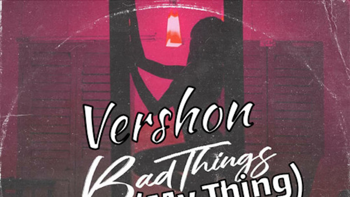 Vershon - Bad Things [1/10/2020]