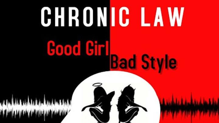 Chronic Law - Good Girl Bad Style [6/14/2019]