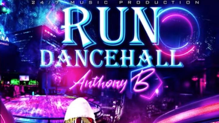 Anthony B - Run Dancehall [5/25/2021]