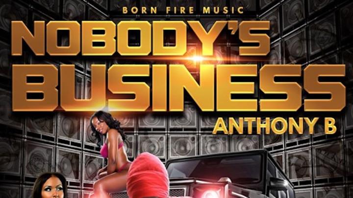 Anthony B - Nobody's Business [7/6/2018]