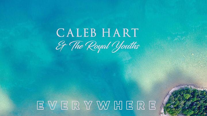 Caleb Hart & The Royal Youths - Everywhere [9/5/2017]