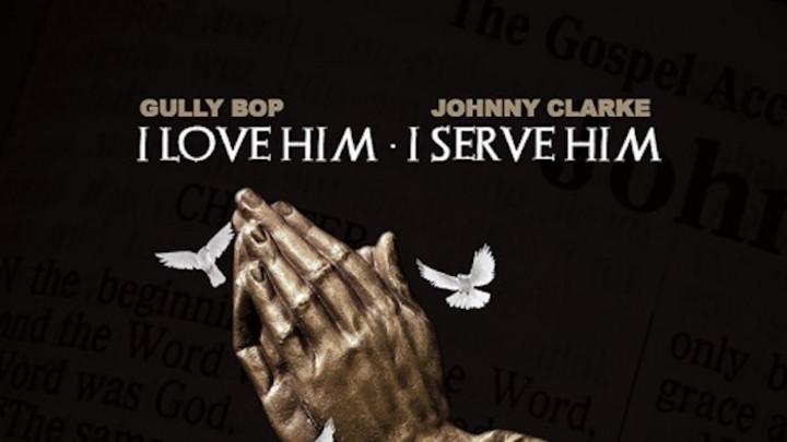 Gully Bop & Johnny Clarke - I Love Him I Serve Him [5/8/2020]