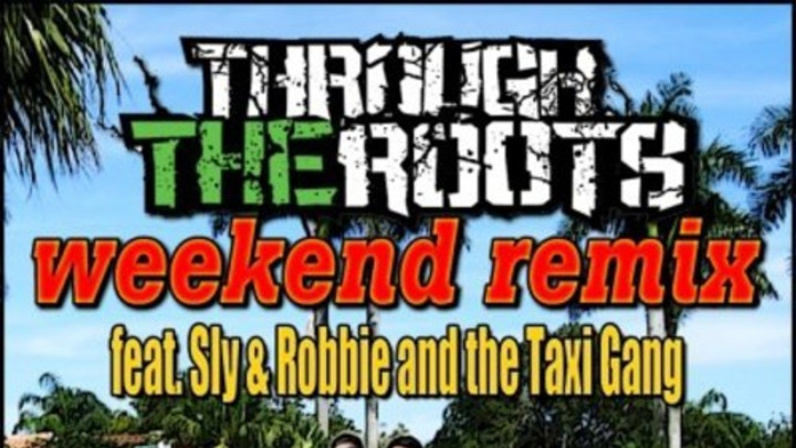 Through The Roots - Weekend feat. Sly & Robbie [2012]
