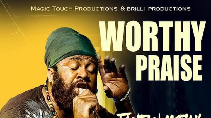 Fantan Mojah - Worthy Praise [7/1/2020]